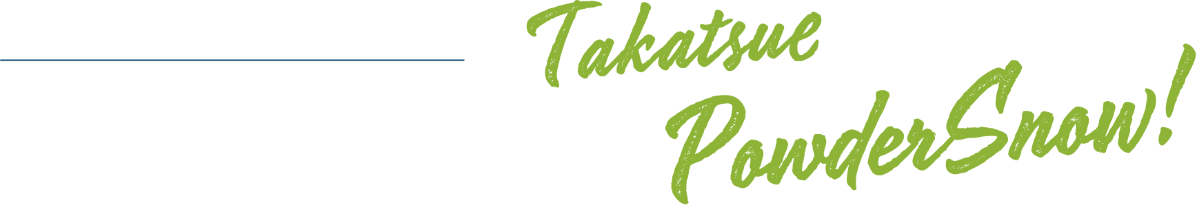Takatsue PowderSnow